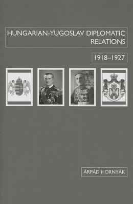 Hungarian-Yugoslav Relations, 1918-1927