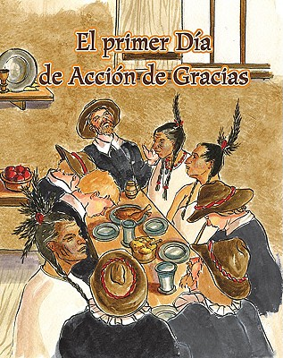 El Primer Dia de Accion de Gracias = The First Thanksgiving