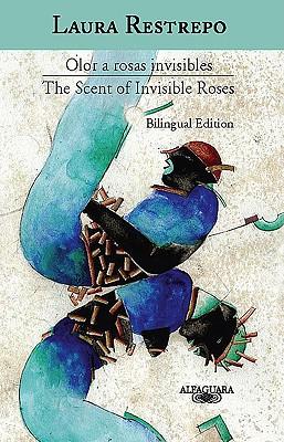 Olor a Rosas Invisibles / The Scent of Invisible Roses (Edicion Bilingue)