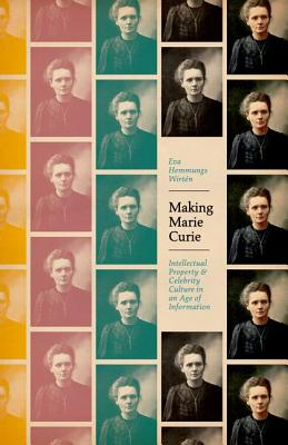 Making Marie Curie - Intellectual Property and Celebrity Culture in an Age of Information
