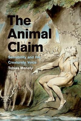 The Animal Claim - Sensibility and the Creaturely Voice