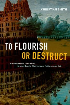 To Flourish or Destruct - A Personalist Theory of Human Goods, Motivations, Failure, and Evil