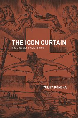 The Icon Curtain - The Cold War's Quiet Border