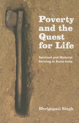 Poverty and the Quest for Life - Spiritual and Material Striving in Rural India