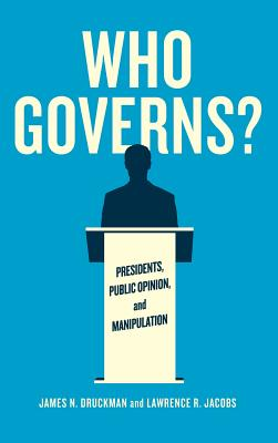 Who Governs? - Presidents, Public Opinion, and Manipulation