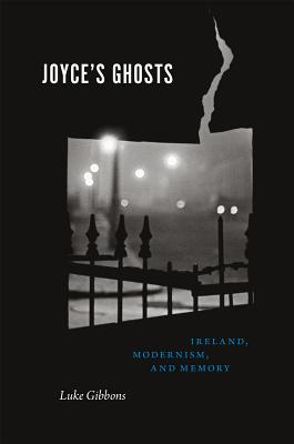 Joyce's Ghosts - Ireland, Modernism, and Memory