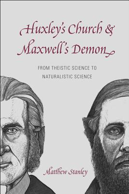 Huxley's Church and Maxwell's Demon - From Theistic Science to Naturalistic Science