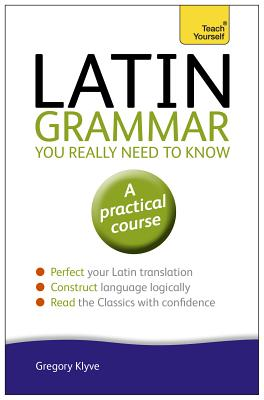 Teach Yourself Latin Grammar You Really Need to Know