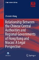 Relationship Between the Chinese Central Authorities and Regional Governments of Hong Kong and Macao: A Legal Perspective