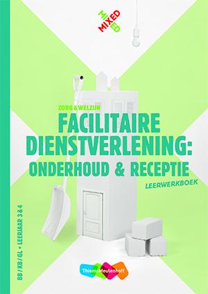 Facilitaire dienstverlening: onderhoud en receptie BB/KB/GL leerjaar 3 & 4 Leerwerkboek