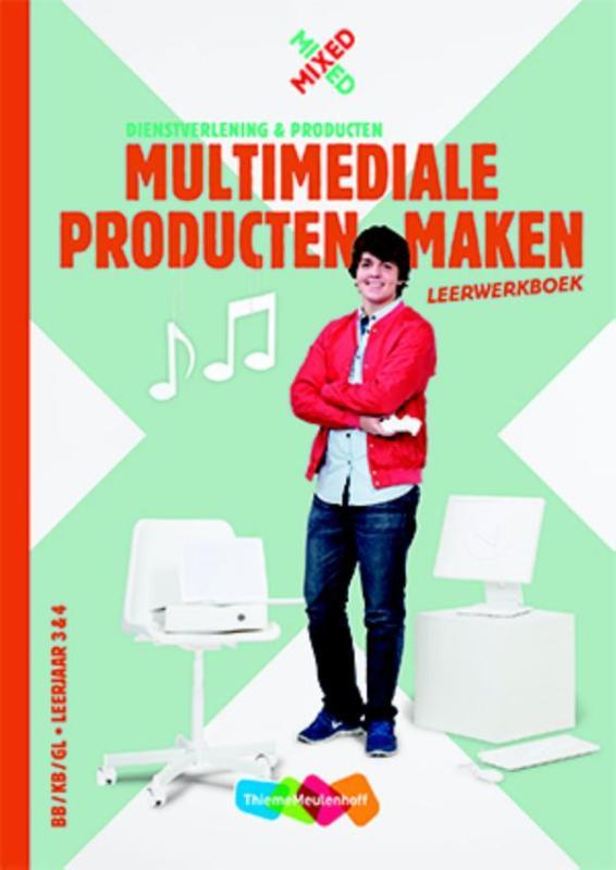 Multimediale producten maken BB/KB/GL Leerjaar 3 & 4 Leerwerkboek