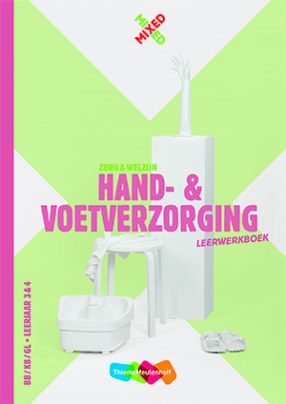 Hand- en voetverzorging Zorg en welzijn BB/KB/GL Leerjaar 3&4 Leerwerkboek met startlicentie
