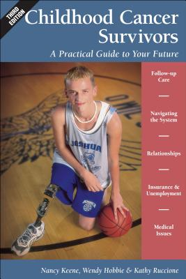 Childhood Cancer Survivors - A Practical Guide to  Your Future 3e