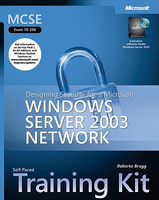 MCSE Self-Paced Training Kit (Exam 70-298) - Designing Security for a Microsoft Windows Server 2003 Network