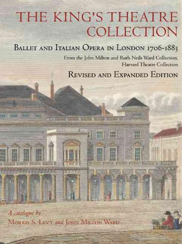 The King's Theatre Collection - Ballet and Italian  Opera in London 1706-1883 Revised Edition