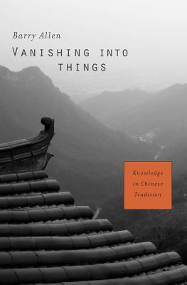 Vanishing into Things - Knowledge in Chinese Tradition