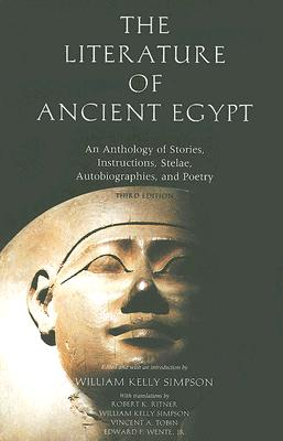 The Literature of Ancient Egypt - An Anthology of Stories, Instructions and Poetry 3e