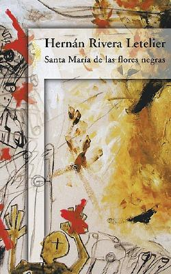 Santa Maria de las flores negras/ Holy Mary of the Black Flowers