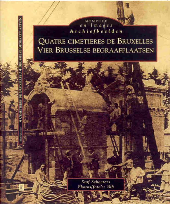 Archiefbeelden Vier Brusselse Begraafplaatsen = Quatre cimetiers de Bruxelles