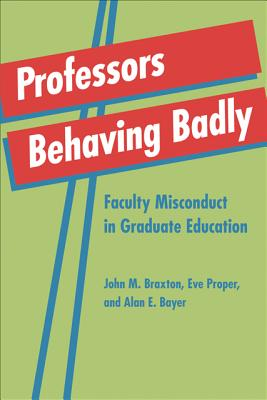 Professors Behaving Badly - Faculty Misconduct in Graduate Education