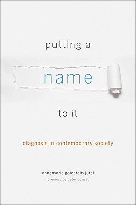 Putting a Name to It - Diagnosis in Contemporary Society
