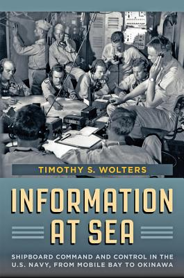 Information at Sea - Shipboard Command and Control  in the U.S. Navy, from Mobile Bay to Okinawa