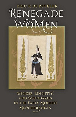Renegade Women - Gender, Identity and Boundaries in the Early Modern Mediterranean