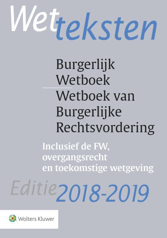 Wetteksten Burgerlijk Wetboek/Wetboek van Burgerlijke Rechtsvordering 2018-2019