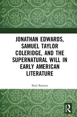 Jonathan Edwards, Samuel Taylor Coleridge, and the Supernatural Will in American Literature