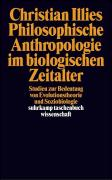 Philosophische Anthropologie im biologischen Zeitalter