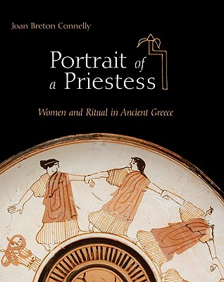 Portrait of a Priestess - Women and Ritual in Ancient Greece
