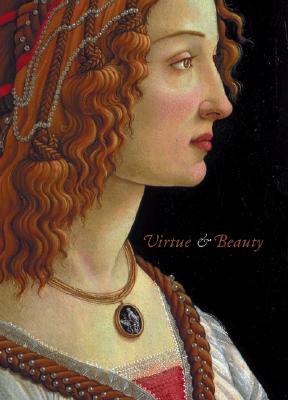 Virtue and Beauty - Leonardo`s Ginevra de` Benci and Renaissance Portraits of Women
