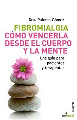 Fibromialgia. Camo Vencerla Desde El Cuerpo y La Mente