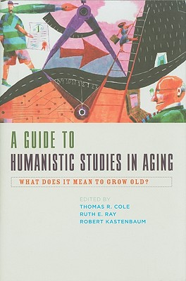A Guide to Humanistic Studies in Aging - What Does it Mean to Grow Old?