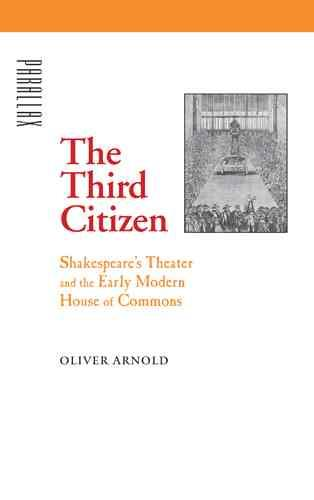 The Third Citizen - Shakespeare's Theater and the Early Modern House of Commons