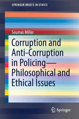 Corruption and Anti-Corruption in Policing - Philosophical and Ethical Issues