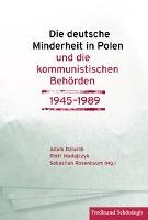 Die deutsche Minderheit in Polen und die kommunistischen Behörden 1945-1989