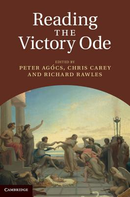 Reading the Victory Ode. Edited by Peter Agcs, Chris Carey, Richard Rawles