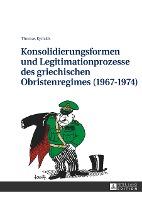 Konsolidierungsformen und Legitimationsprozesse des griechischen Obristenregimes (1967-1974)
