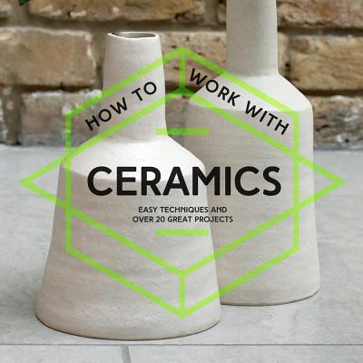 How to Work With Ceramics
