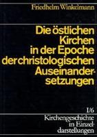 Kirchengeschichte in Einzeldarstellungen / Von der Alten Kirche bis zum Hohen Mittelalter / Die östlichen Kirchen in der Epoche der christologischen Auseinandersetzungen